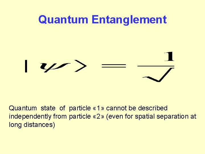 Quantum Entanglement Quantum state of particle « 1» cannot be described independently from particle