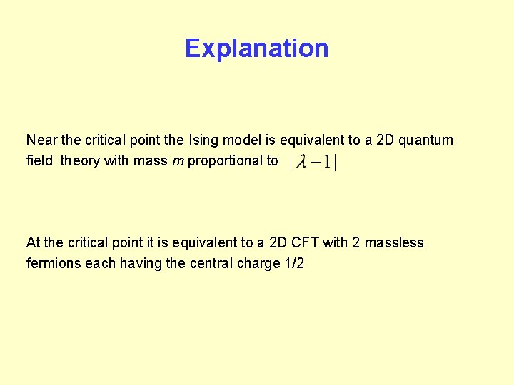 Explanation Near the critical point the Ising model is equivalent to a 2 D
