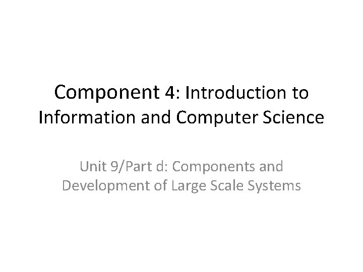 Component 4: Introduction to Information and Computer Science Unit 9/Part d: Components and Development