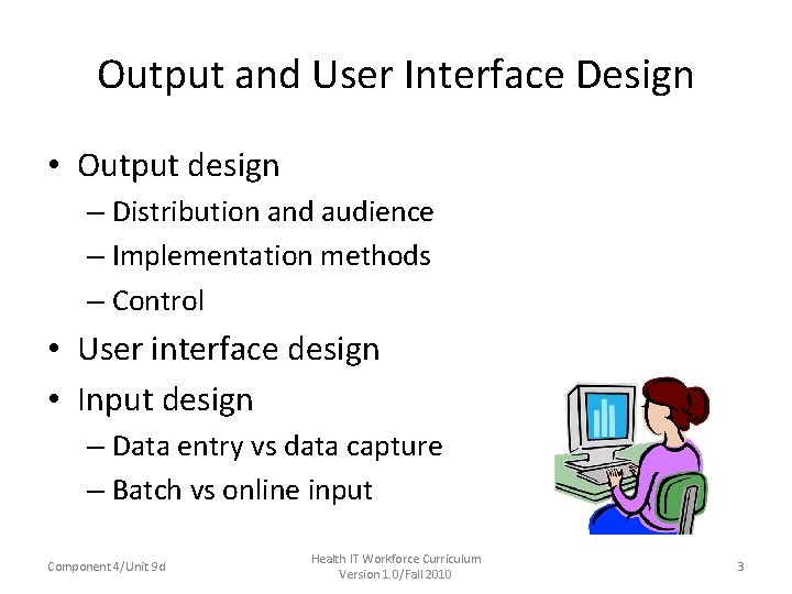 Output and User Interface Design • Output design – Distribution and audience – Implementation
