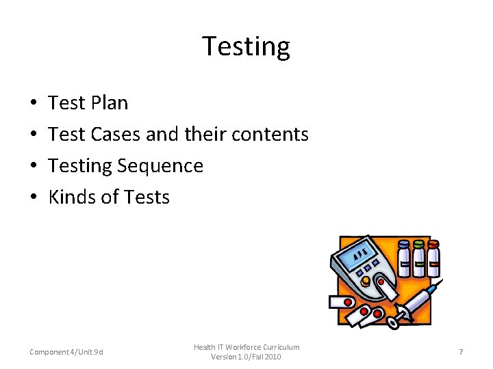 Testing • • Test Plan Test Cases and their contents Testing Sequence Kinds of