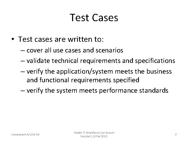 Test Cases • Test cases are written to: – cover all use cases and