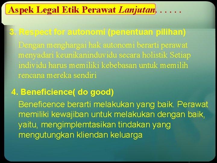 Aspek Legal Etik Perawat Lanjutan. . . 3. Respect for autonomi (penentuan pilihan) Dengan