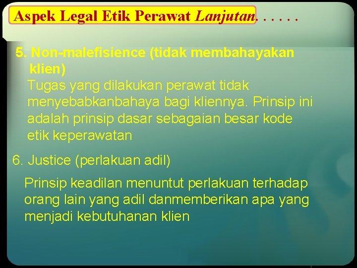Aspek Legal Etik Perawat Lanjutan. . . 5. Non-malefisience (tidak membahayakan klien) Tugas yang