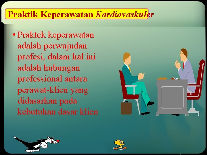 Praktik Keperawatan Kardiovaskuler • Praktek keperawatan adalah perwujudan profesi, dalam hal ini adalah hubungan