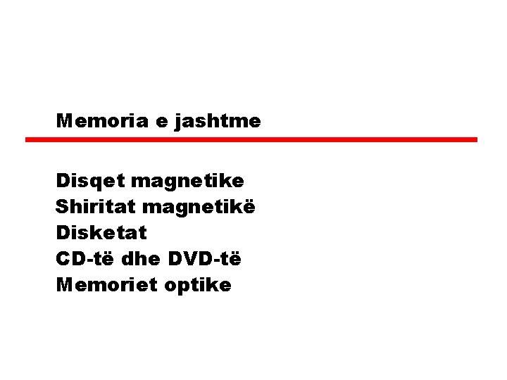 Memoria e jashtme Disqet magnetike Shiritat magnetikë Disketat CD-të dhe DVD-të Memoriet optike