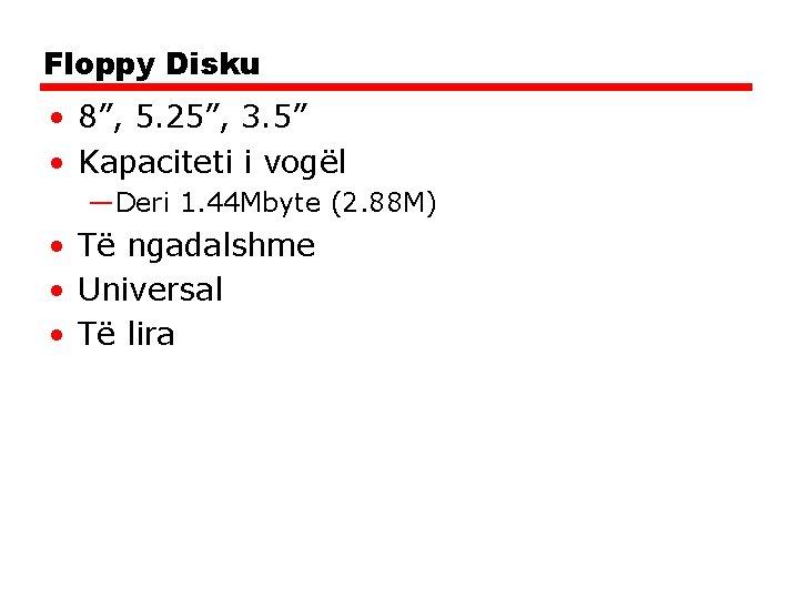 "Floppy Disku • 8"", 5. 25"", 3. 5"" • Kapaciteti i vogël —Deri 1."