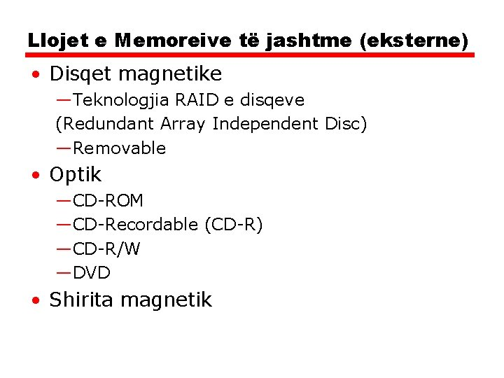 Llojet e Memoreive të jashtme (eksterne) • Disqet magnetike —Teknologjia RAID e disqeve (Redundant