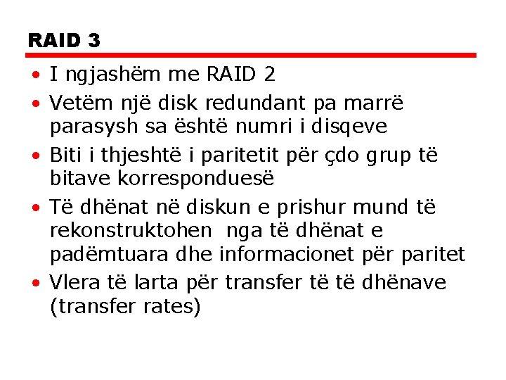 RAID 3 • I ngjashëm me RAID 2 • Vetëm një disk redundant pa