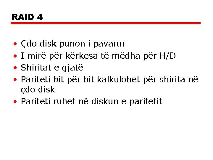 RAID 4 • • Çdo disk punon i pavarur I mirë për kërkesa të