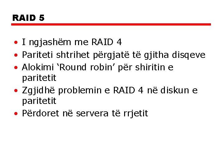 RAID 5 • I ngjashëm me RAID 4 • Pariteti shtrihet përgjatë të gjitha