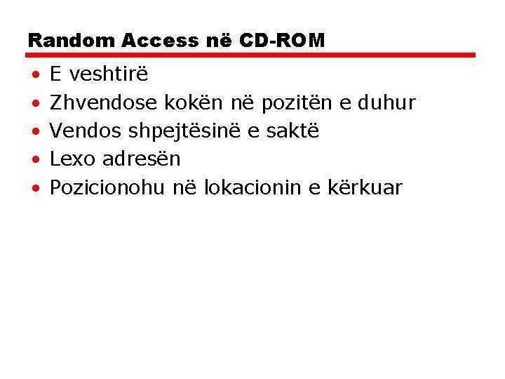Random Access në CD-ROM • • • E veshtirë Zhvendose kokën në pozitën e