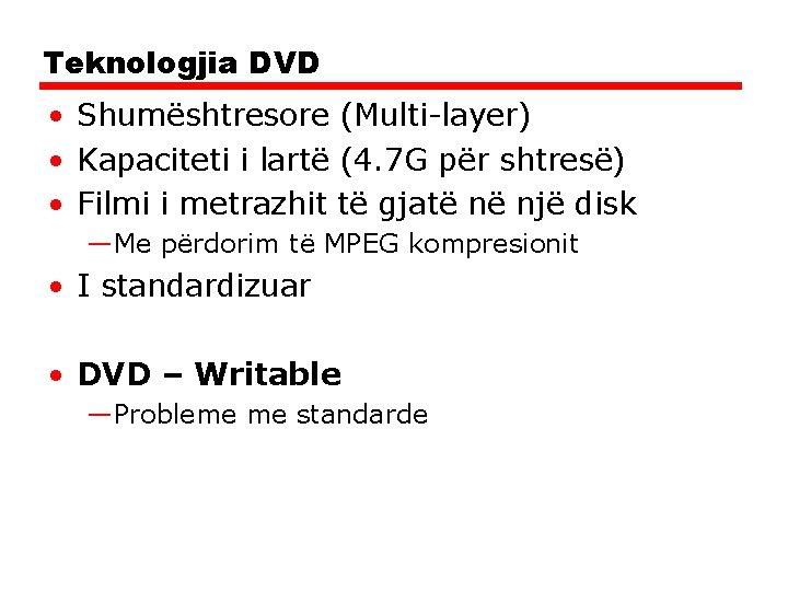 Teknologjia DVD • Shumështresore (Multi-layer) • Kapaciteti i lartë (4. 7 G për shtresë)
