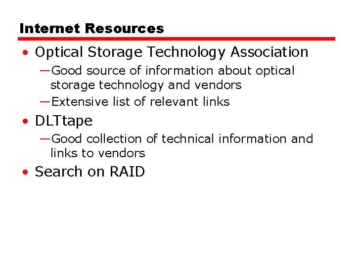 Internet Resources • Optical Storage Technology Association —Good source of information about optical storage