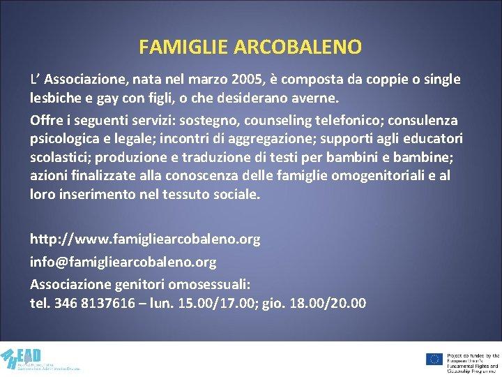 FAMIGLIE ARCOBALENO L' Associazione, nata nel marzo 2005, è composta da coppie o single