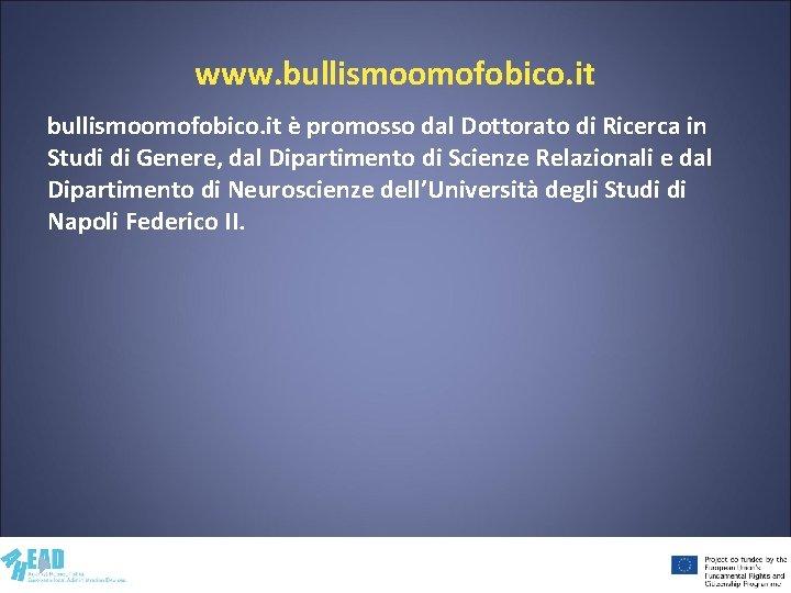 www. bullismoomofobico. it è promosso dal Dottorato di Ricerca in Studi di Genere, dal
