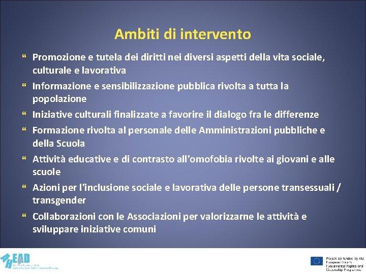 Ambiti di intervento Promozione e tutela dei diritti nei diversi aspetti della vita sociale,