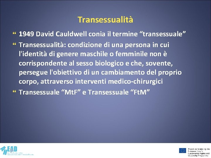 """Transessualità 1949 David Cauldwell conia il termine """"transessuale"""" Transessualità: condizione di una persona in"""
