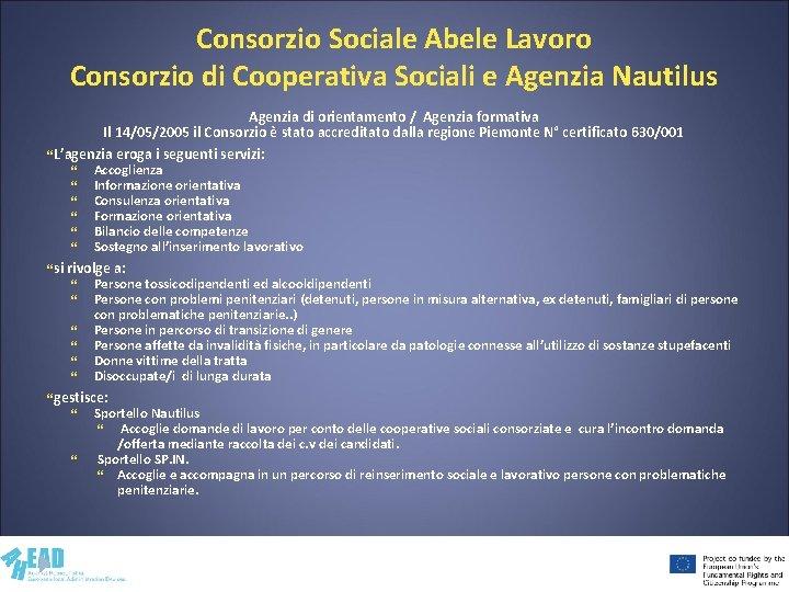 Consorzio Sociale Abele Lavoro Consorzio di Cooperativa Sociali e Agenzia Nautilus Agenzia di orientamento