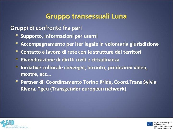 Gruppo transessuali Luna Gruppi di confronto fra pari Supporto, informazioni per utenti Accompagnamento per