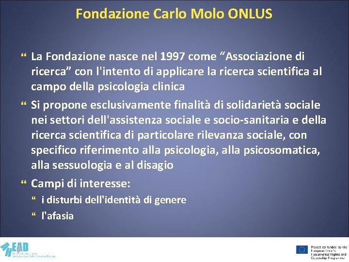 """Fondazione Carlo Molo ONLUS La Fondazione nasce nel 1997 come """"Associazione di ricerca"""" con"""