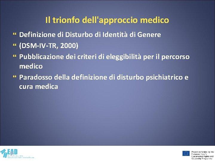 Il trionfo dell'approccio medico Definizione di Disturbo di Identità di Genere (DSM-IV-TR, 2000) Pubblicazione