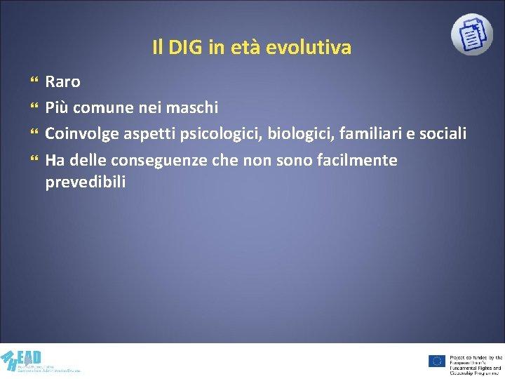 Il DIG in età evolutiva Raro Più comune nei maschi Coinvolge aspetti psicologici, biologici,