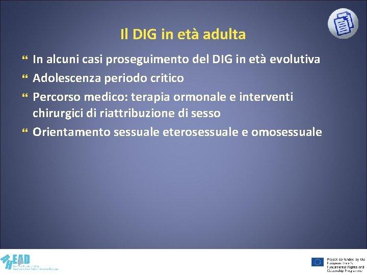 Il DIG in età adulta In alcuni casi proseguimento del DIG in età evolutiva