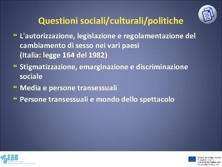 Questioni sociali/culturali/politiche L'autorizzazione, legislazione e regolamentazione del cambiamento di sesso nei vari paesi (Italia: