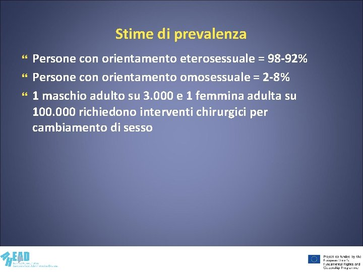 Stime di prevalenza Persone con orientamento eterosessuale = 98 -92% Persone con orientamento omosessuale