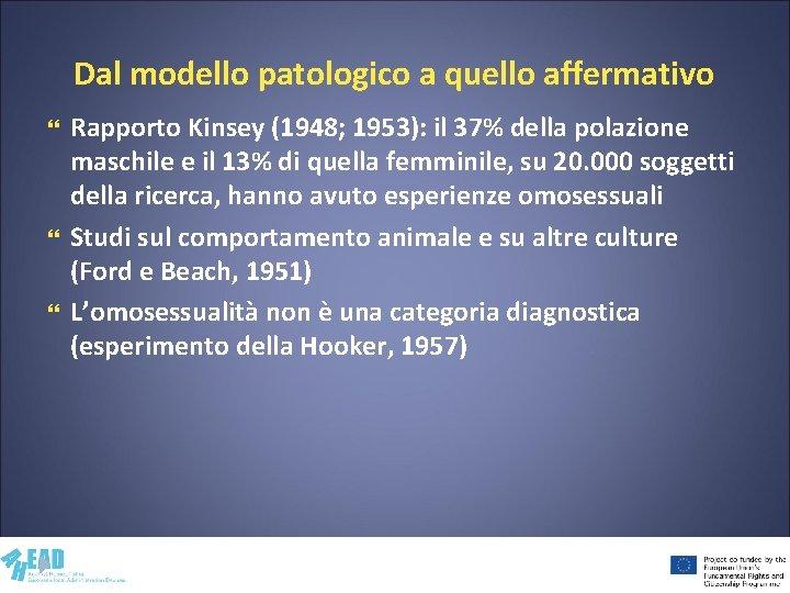 Dal modello patologico a quello affermativo Rapporto Kinsey (1948; 1953): il 37% della polazione