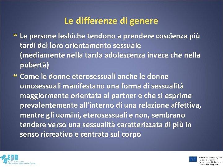 Le differenze di genere Le persone lesbiche tendono a prendere coscienza più tardi del