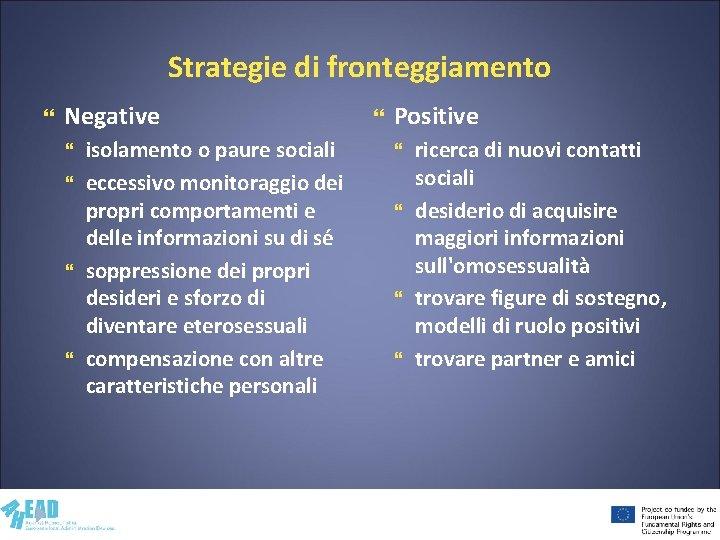 Strategie di fronteggiamento Negative isolamento o paure sociali eccessivo monitoraggio dei propri comportamenti e
