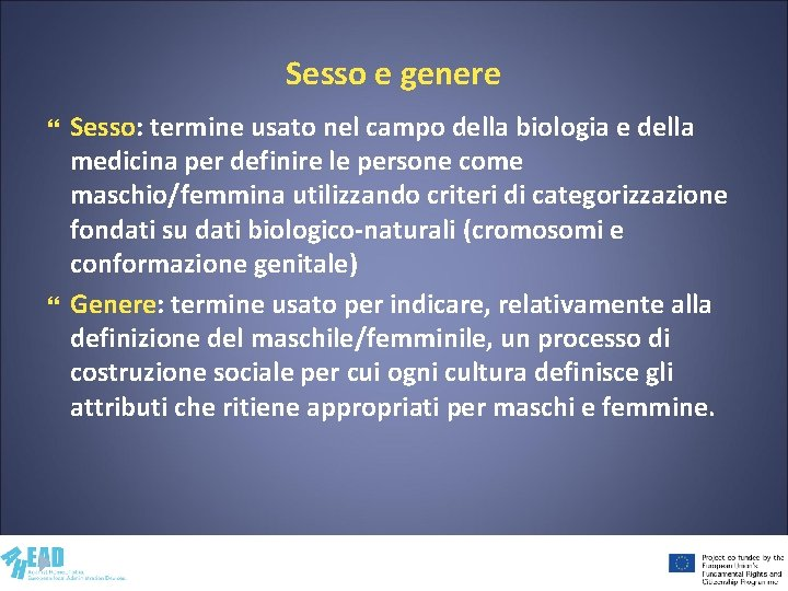 Sesso e genere Sesso: termine usato nel campo della biologia e della medicina per