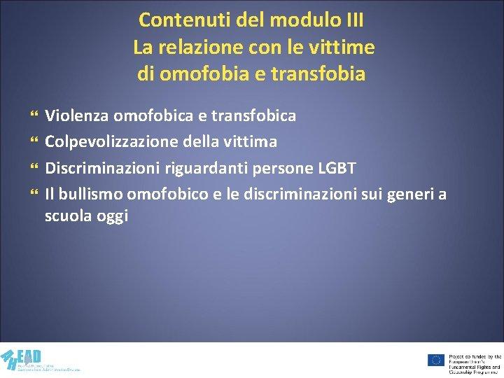 Contenuti del modulo III La relazione con le vittime di omofobia e transfobia Violenza