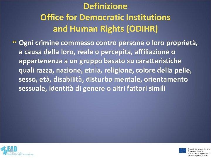 Definizione Office for Democratic Institutions and Human Rights (ODIHR) Ogni crimine commesso contro persone