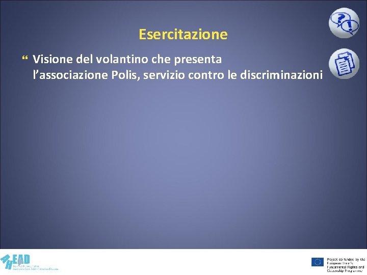 Esercitazione Visione del volantino che presenta l'associazione Polis, servizio contro le discriminazioni