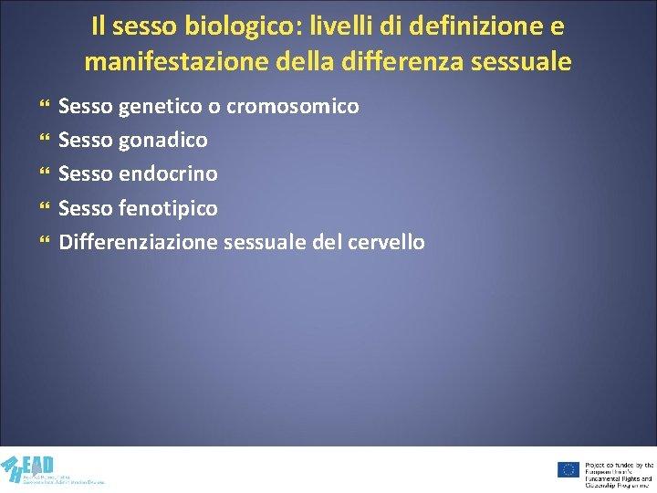 Il sesso biologico: livelli di definizione e manifestazione della differenza sessuale Sesso genetico o