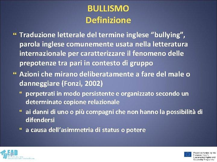 """BULLISMO Definizione Traduzione letterale del termine inglese """"bullying"""", parola inglese comunemente usata nella letteratura"""