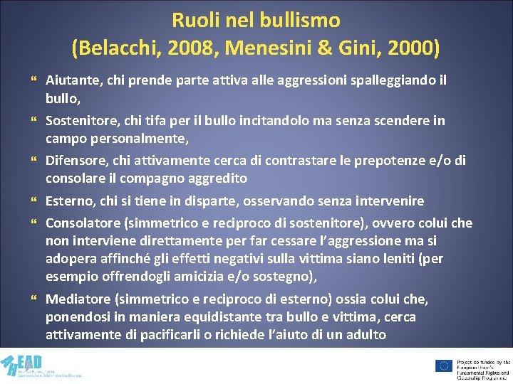 Ruoli nel bullismo (Belacchi, 2008, Menesini & Gini, 2000) Aiutante, chi prende parte attiva