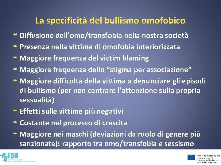 La specificità del bullismo omofobico Diffusione dell'omo/transfobia nella nostra società Presenza nella vittima di