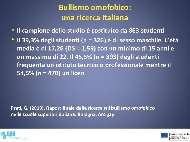 Bullismo omofobico: una ricerca italiana Il campione dello studio è costituito da 863 studenti