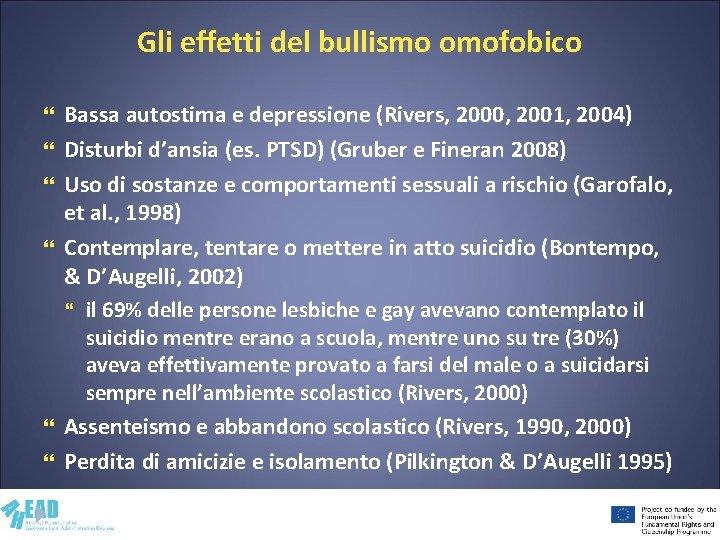 Gli effetti del bullismo omofobico Bassa autostima e depressione (Rivers, 2000, 2001, 2004) Disturbi