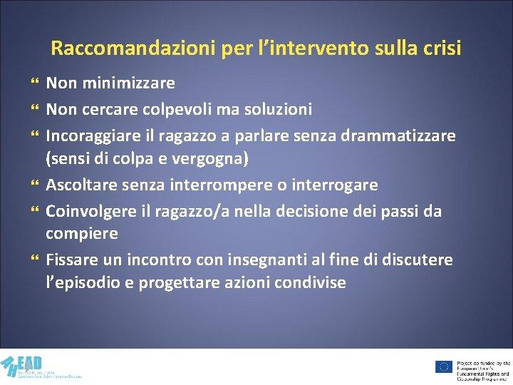 Raccomandazioni per l'intervento sulla crisi Non minimizzare Non cercare colpevoli ma soluzioni Incoraggiare il