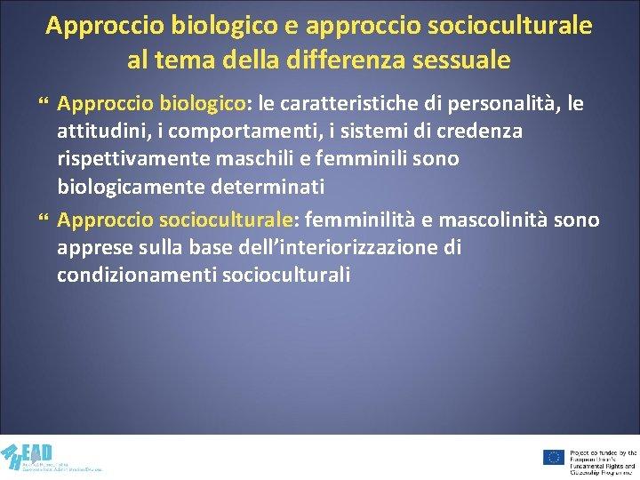 Approccio biologico e approccio socioculturale al tema della differenza sessuale Approccio biologico: le caratteristiche