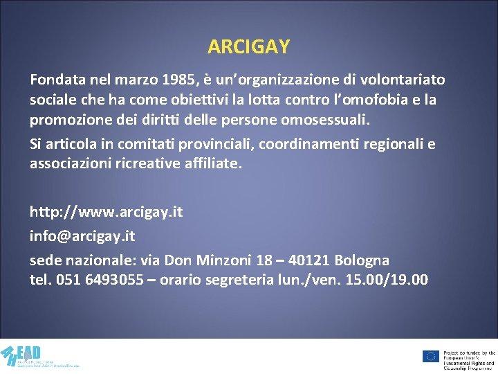 ARCIGAY Fondata nel marzo 1985, è un'organizzazione di volontariato sociale che ha come obiettivi