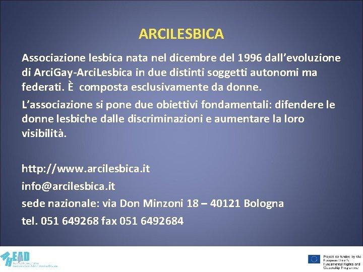 ARCILESBICA Associazione lesbica nata nel dicembre del 1996 dall'evoluzione di Arci. Gay-Arci. Lesbica in