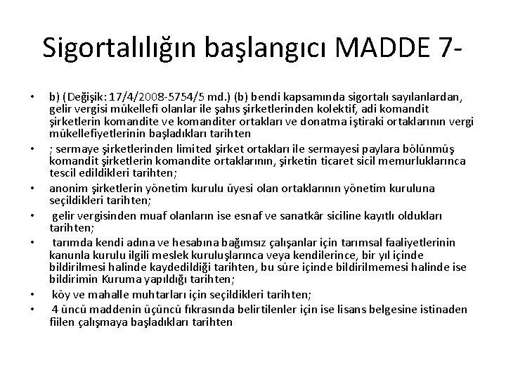 Sigortalılığın başlangıcı MADDE 7 • • b) (Değişik: 17/4/2008 -5754/5 md. ) (b) bendi