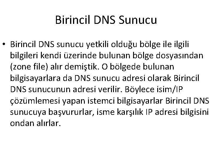 Birincil DNS Sunucu • Birincil DNS sunucu yetkili olduğu bölge ilgili bilgileri kendi üzerinde
