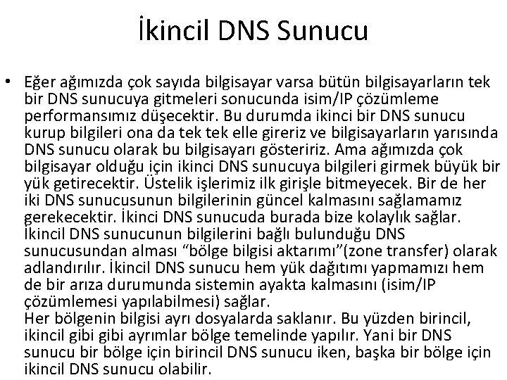 İkincil DNS Sunucu • Eğer ağımızda çok sayıda bilgisayar varsa bütün bilgisayarların tek bir